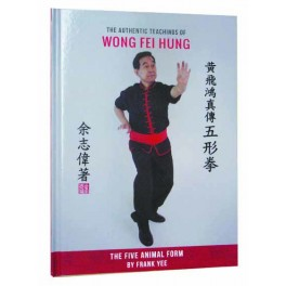 The Authentic Teachings Of Wong Fei Hung-5 animal form by Frank Yee